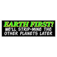 Earth First! We'll Strip-Min Bumper Bumper Sticker