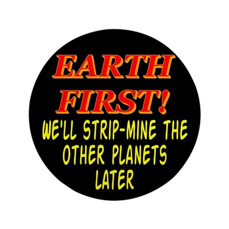 """Earth First! We'll Strip-Min 3.5"""" Button (100 pack"""