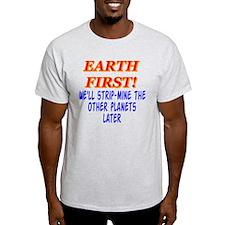 Earth First! We'll Strip-Min T-Shirt
