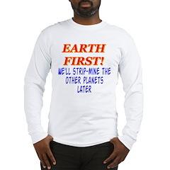 Earth First! We'll Strip-Min Long Sleeve T-Shirt