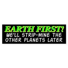 Earth First! We'll Strip-Min Bumper Bumper Sticker