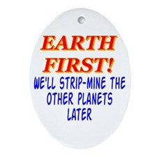 Earth First! We'll Strip-Min Oval Ornament
