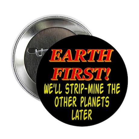 """Earth First! We'll Strip-Min 2.25"""" Button (100 pac"""