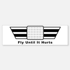Aviation - Fly Until It Hurts Bumper Bumper Bumper Sticker