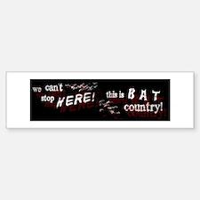 Bat Country - Bumper Bumper Bumper Sticker
