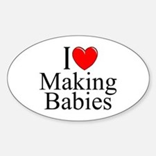 """I Love (Heart) Making Babies"" Oval Decal"