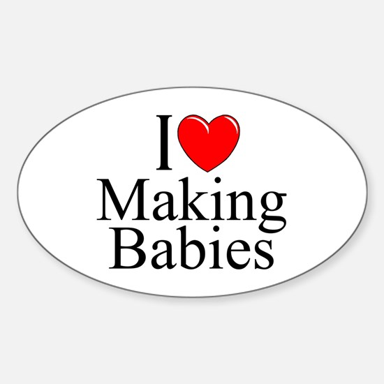 """""""I Love (Heart) Making Babies"""" Oval Decal"""