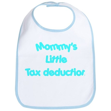 Mommys little tax deduction Bib
