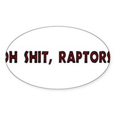 oh shit, raptors! Oval Decal