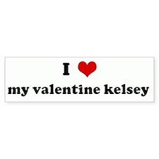 I Love my valentine kelsey Bumper Bumper Sticker