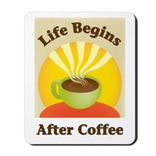 Life begins after coffee Mousepad
