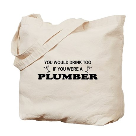 You'd Drink Too Plumber Tote Bag