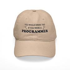 You'd Drink Too Programmer Baseball Cap