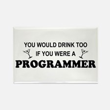 You'd Drink Too Programmer Rectangle Magnet