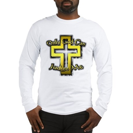 Only God Can Judge Me Long Sleeve T-Shirt