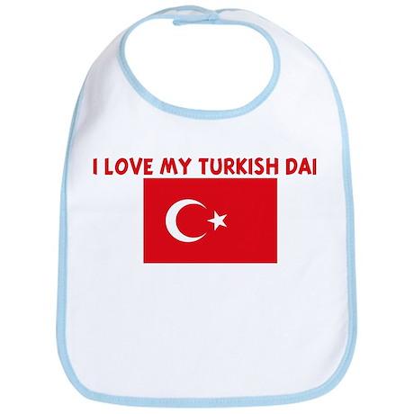 I LOVE MY TURKISH DAD Bib