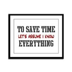 Just Assume I Know Everything Framed Panel Print