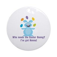 Easter Bunny? I've got Nonna! Ornament (Round)