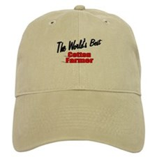 """The World's Best Cotton Farmer"" Baseball Cap"