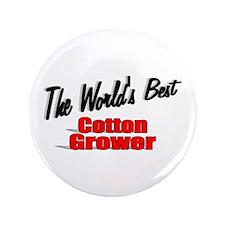 """The World's Best Cotton Grower"" 3.5"" Button"