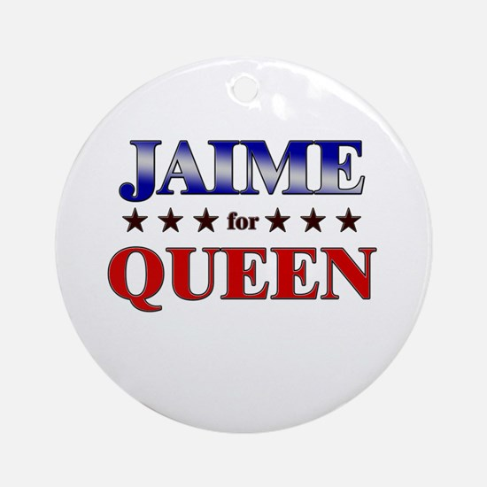 JAIME for queen Ornament (Round)