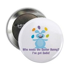"""Easter Bunny? I've got Zadie! 2.25"""" Button"""