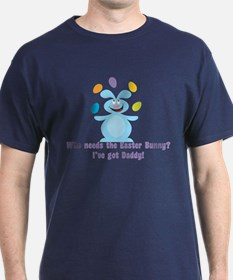 Easter Bunny? I've got Daddy! T-Shirt