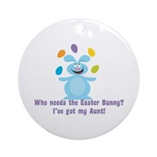 Easter Bunny? I've got My Aunt! Ornament (Round)