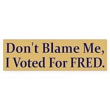 Don't Blame Me, I Voted For FRED Bumper Bumper Sticker