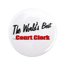 """The World's Best Court Clerk"" 3.5"" Button (100 pa"
