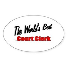 """""""The World's Best Court Clerk"""" Oval Decal"""