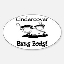 Undercover Busy Body Oval Decal