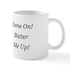 Come On! Butter Me Up! Mug