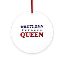 GRETCHEN for queen Ornament (Round)