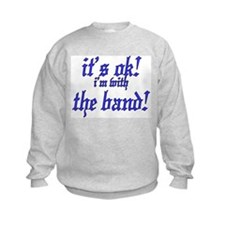 it's ok! im with the band Sweatshirt