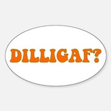 D.I.L.L.I.G.A.F.? Oval Decal