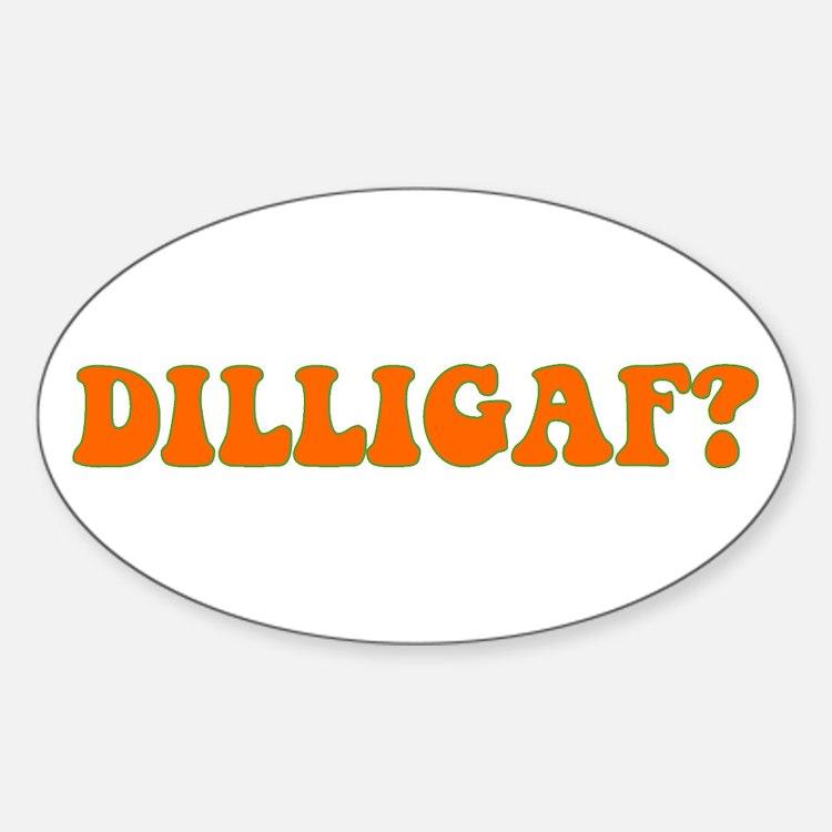 D.I.L.L.I.G.A.F.? Oval Decal