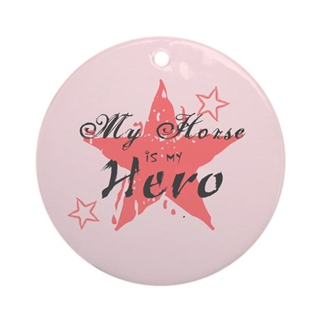My Horse is My Hero Ornament (Round)
