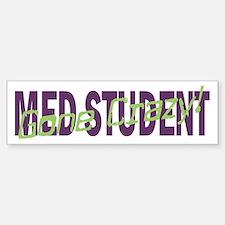 Med Student Gone Crazy! Bumper Bumper Bumper Sticker