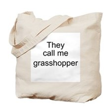 They call me grasshopper Tote Bag