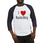 I Love Mountain Biking (Front) Baseball Jersey