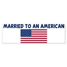 MARRIED TO AN AMERICAN Bumper Bumper Sticker