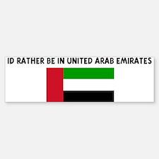 ID RATHER BE IN UNITED ARAB E Bumper Bumper Bumper Sticker