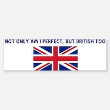NOT ONLY AM I PERFECT BUT BRI Bumper Bumper Bumper Sticker