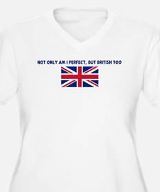 NOT ONLY AM I PERFECT BUT BRI T-Shirt