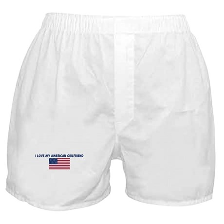 I LOVE MY AMERICAN GIRLFRIEND Boxer Shorts