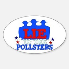 Lie To Pollsters Oval Decal