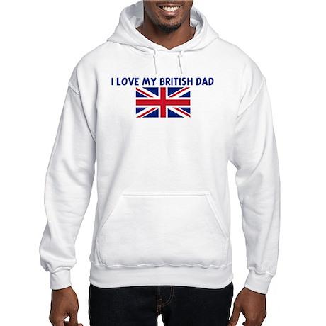 I LOVE MY BRITISH DAD Hooded Sweatshirt