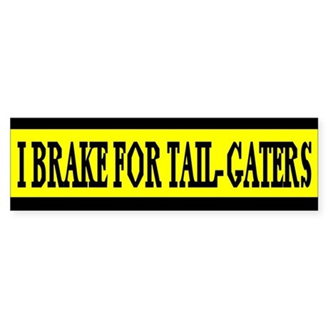 break for tailgaters Bumper Sticker