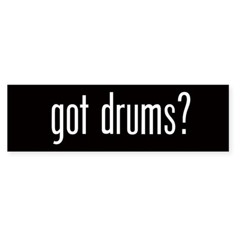Got Drums? Bumper Sticker